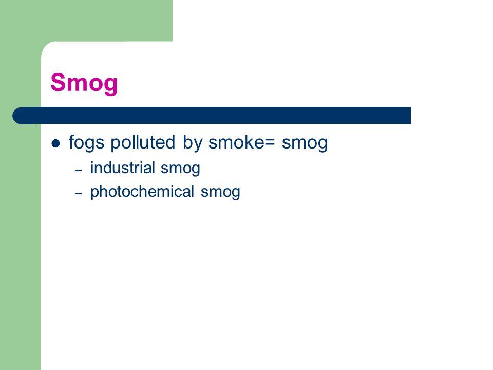 Smog fogs polluted by smoke= smog industrial smog photochemical smog