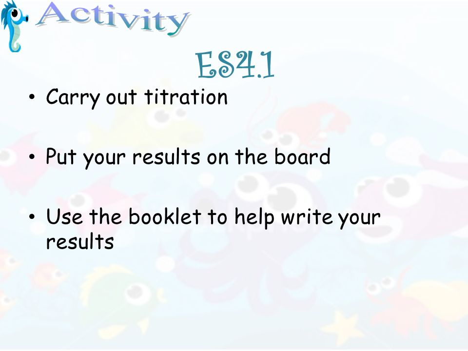 ES4.1 Activity Carry out titration Put your results on the board