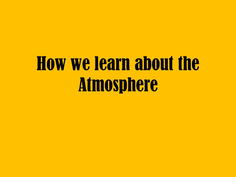 How we learn about the Atmosphere