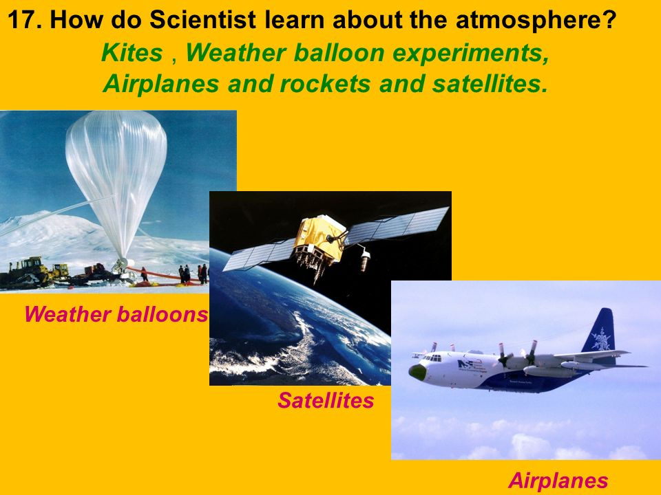 17. How do Scientist learn about the atmosphere