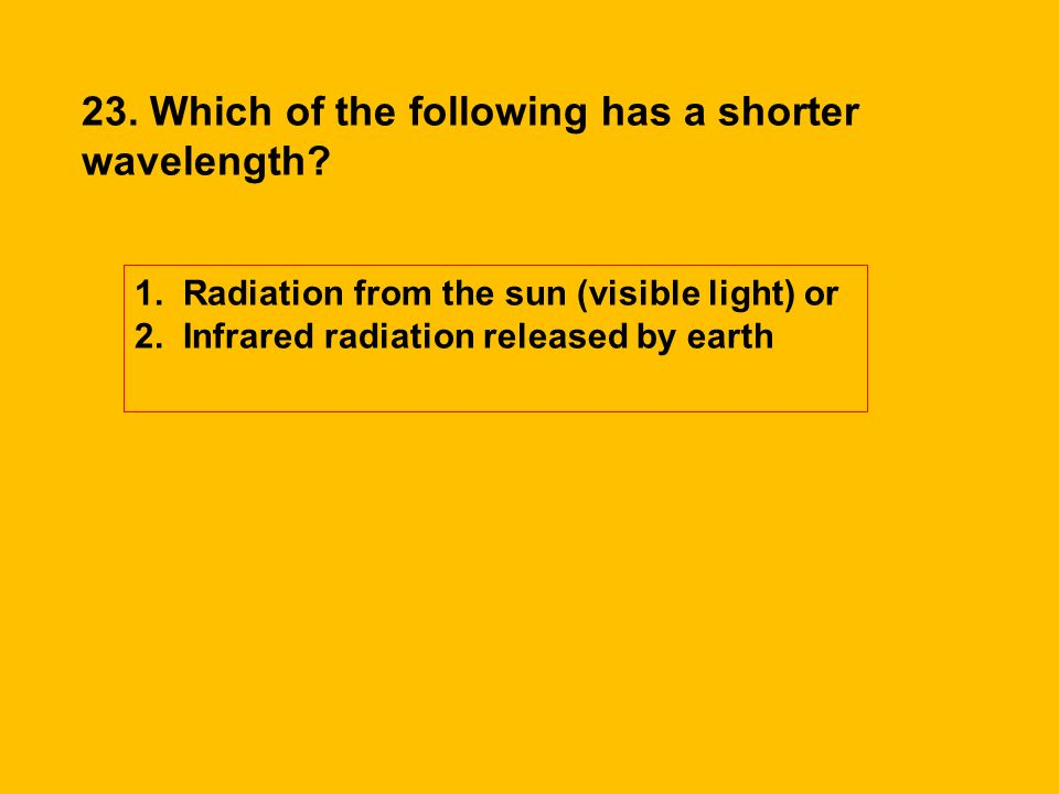 23. Which of the following has a shorter wavelength