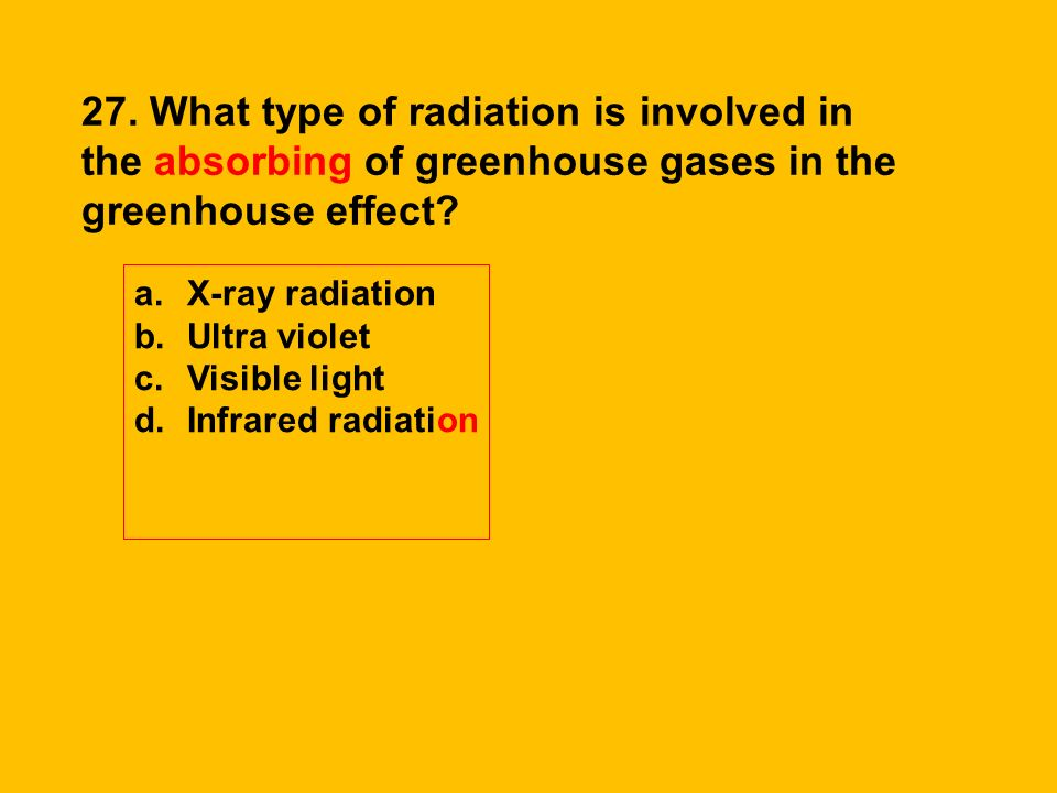 27. What type of radiation is involved in the absorbing of greenhouse gases in the greenhouse effect