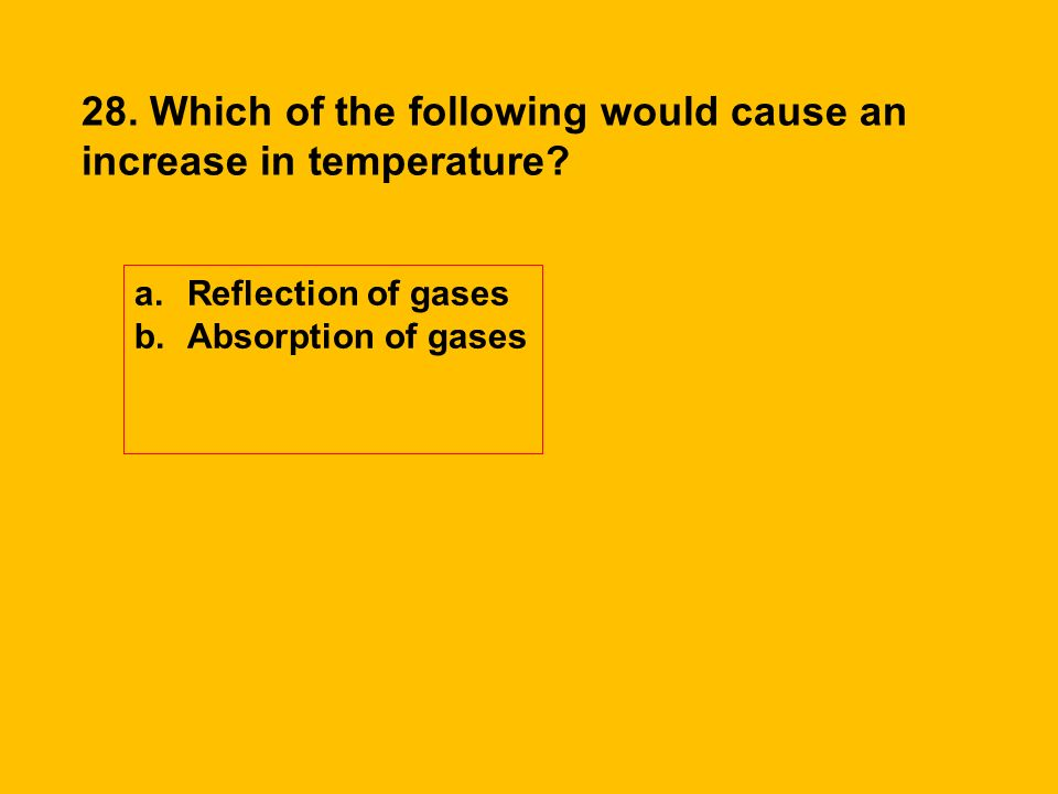 28. Which of the following would cause an increase in temperature