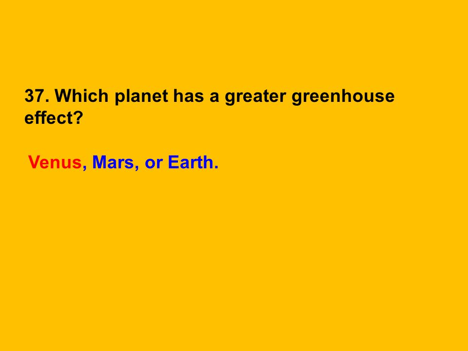 37. Which planet has a greater greenhouse effect