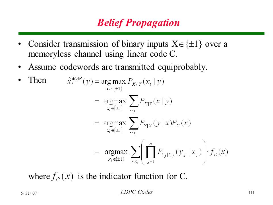 Belief Propagation Consider transmission of binary inputs X{1} over a memoryless channel using linear code C.