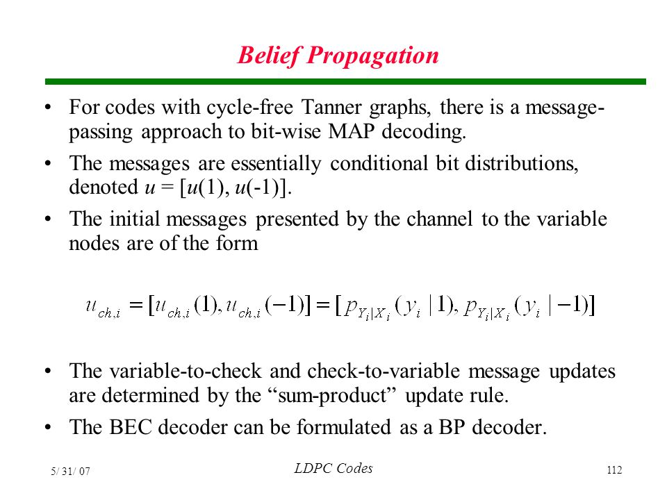 Belief Propagation For codes with cycle-free Tanner graphs, there is a message-passing approach to bit-wise MAP decoding.