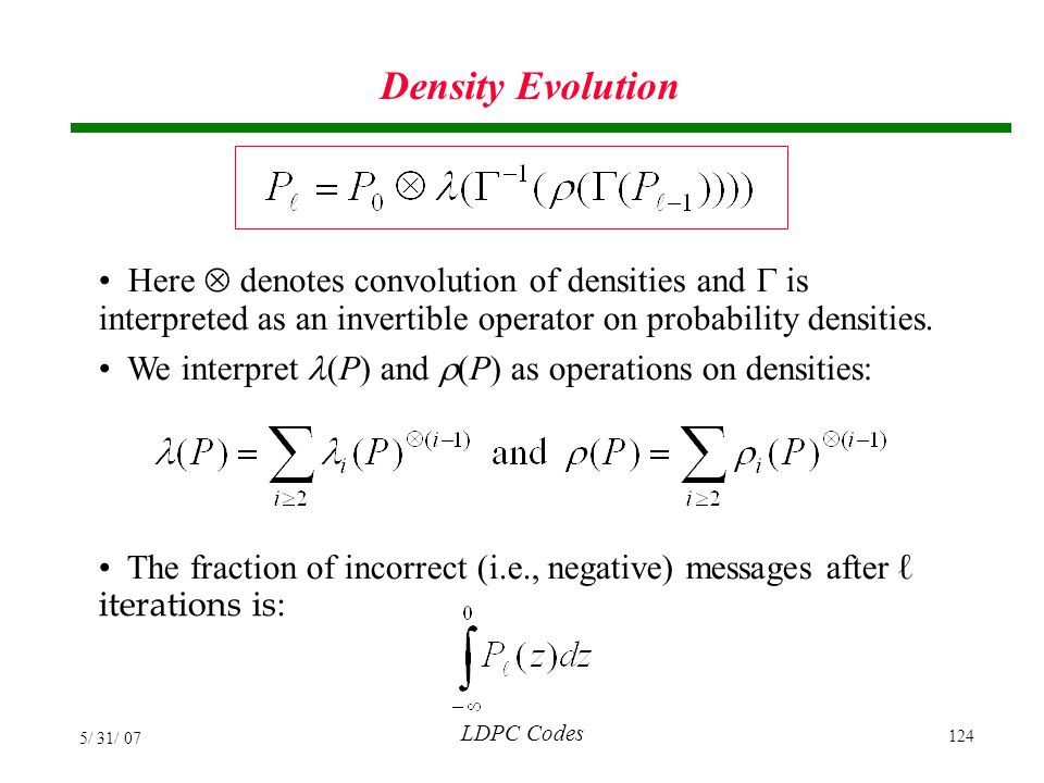 Density Evolution Here  denotes convolution of densities and  is interpreted as an invertible operator on probability densities.