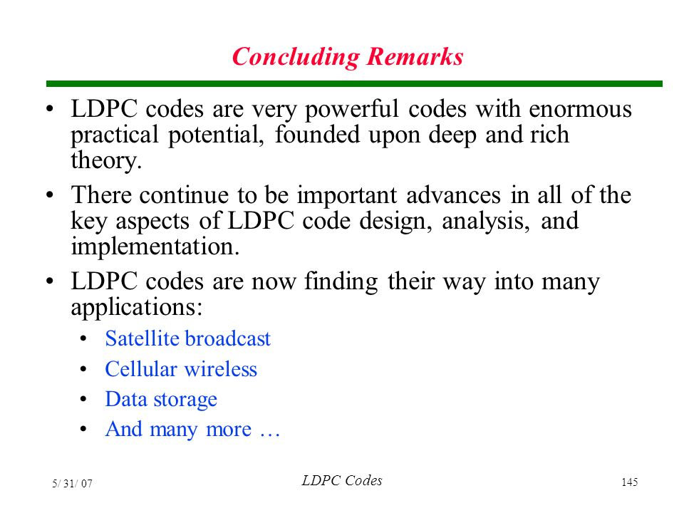 LDPC codes are now finding their way into many applications: