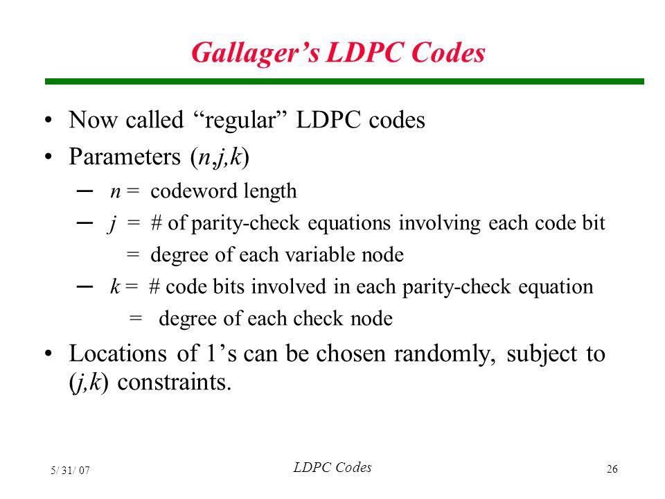 Gallager's LDPC Codes Now called regular LDPC codes