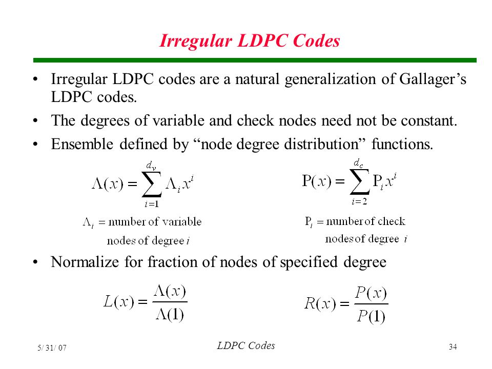 Irregular LDPC Codes Irregular LDPC codes are a natural generalization of Gallager's LDPC codes.