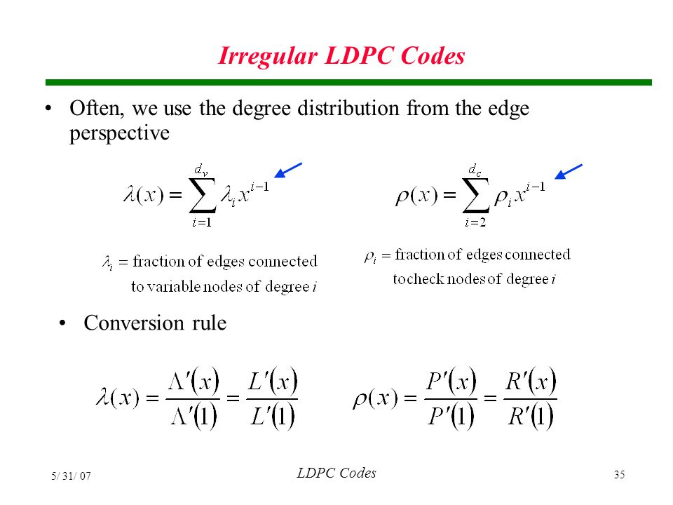 Irregular LDPC Codes Often, we use the degree distribution from the edge perspective. Conversion rule.