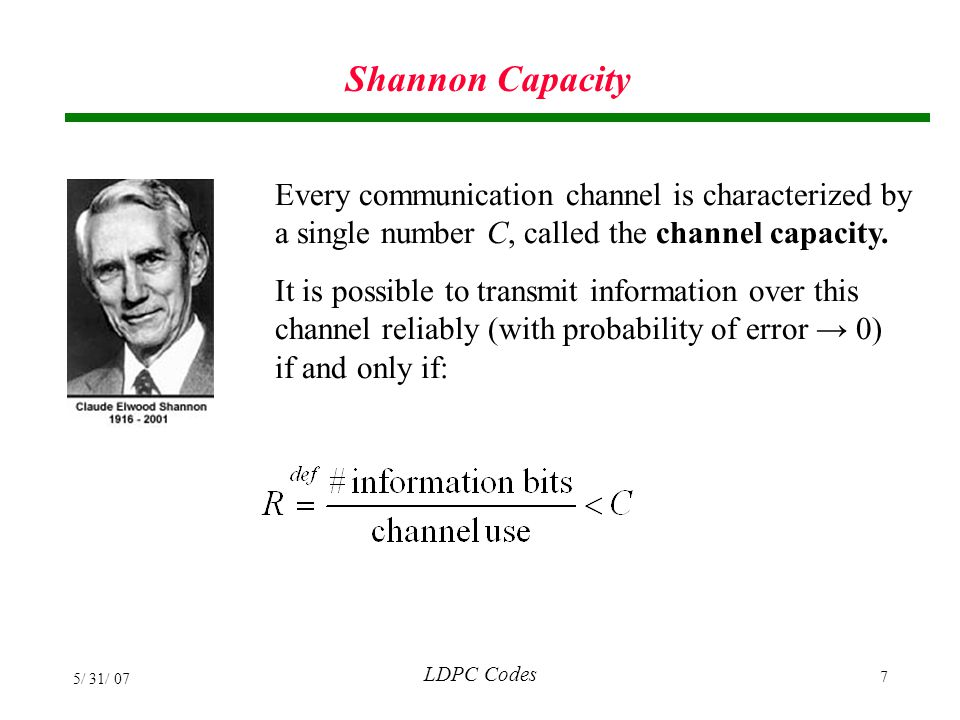 Shannon Capacity Every communication channel is characterized by a single number C, called the channel capacity.