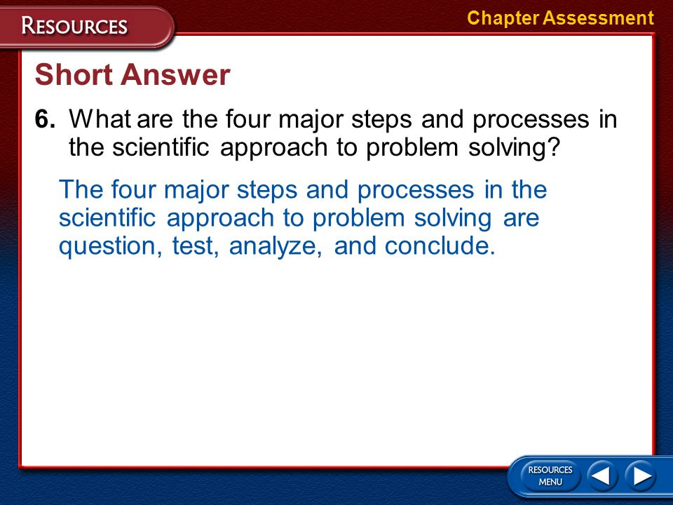Chapter Assessment Short Answer. 6. What are the four major steps and processes in the scientific approach to problem solving