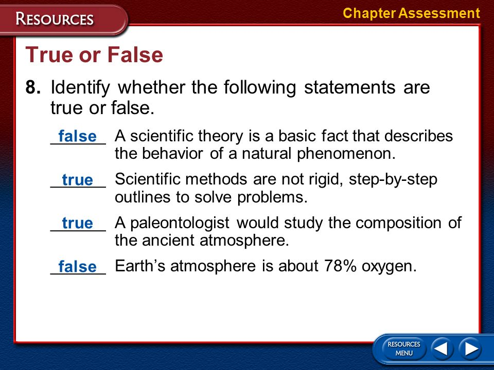 Chapter Assessment True or False. 8. Identify whether the following statements are true or false.
