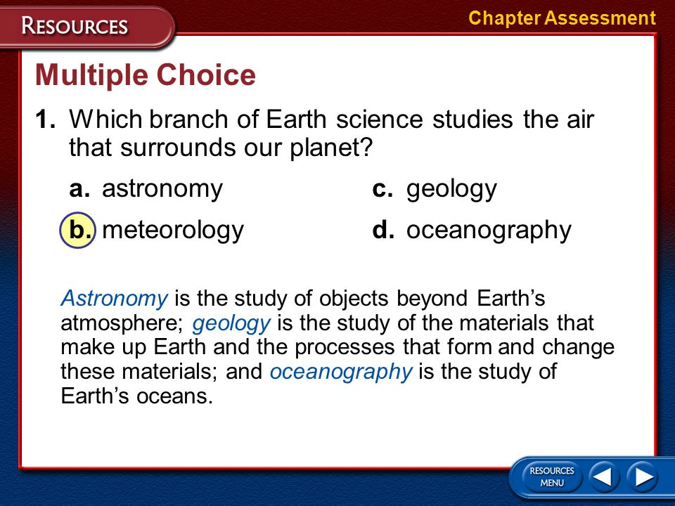 Chapter Assessment Multiple Choice. 1. Which branch of Earth science studies the air that surrounds our planet