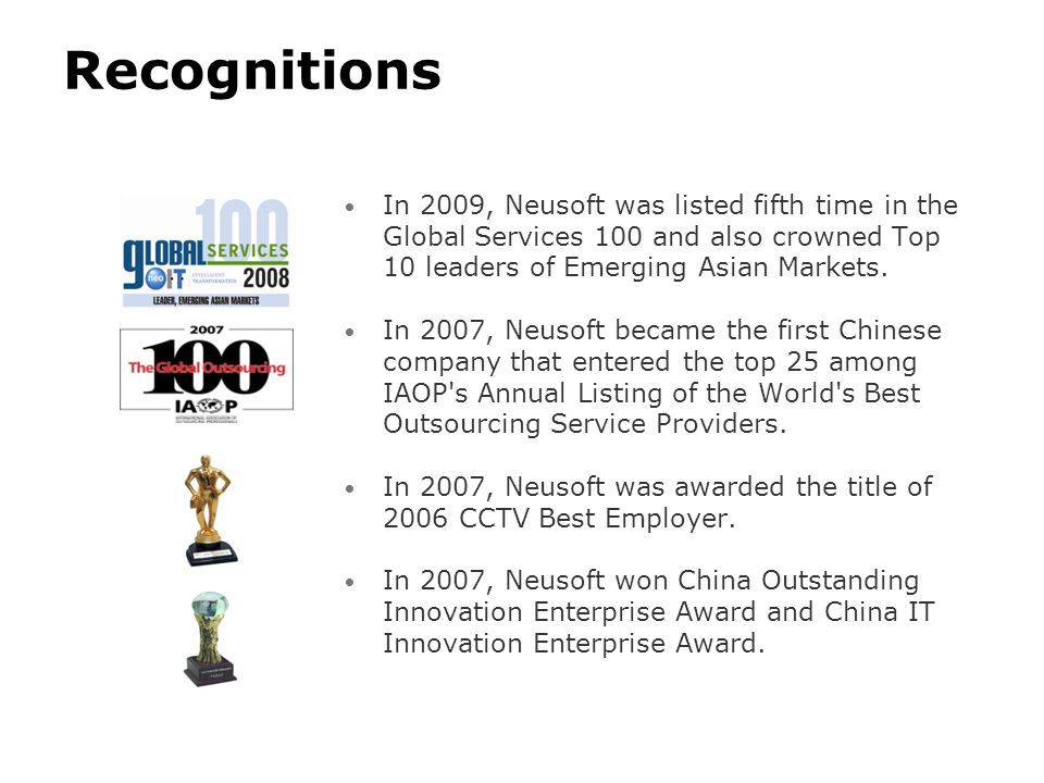 Recognitions In 2009, Neusoft was listed fifth time in the Global Services 100 and also crowned Top 10 leaders of Emerging Asian Markets.