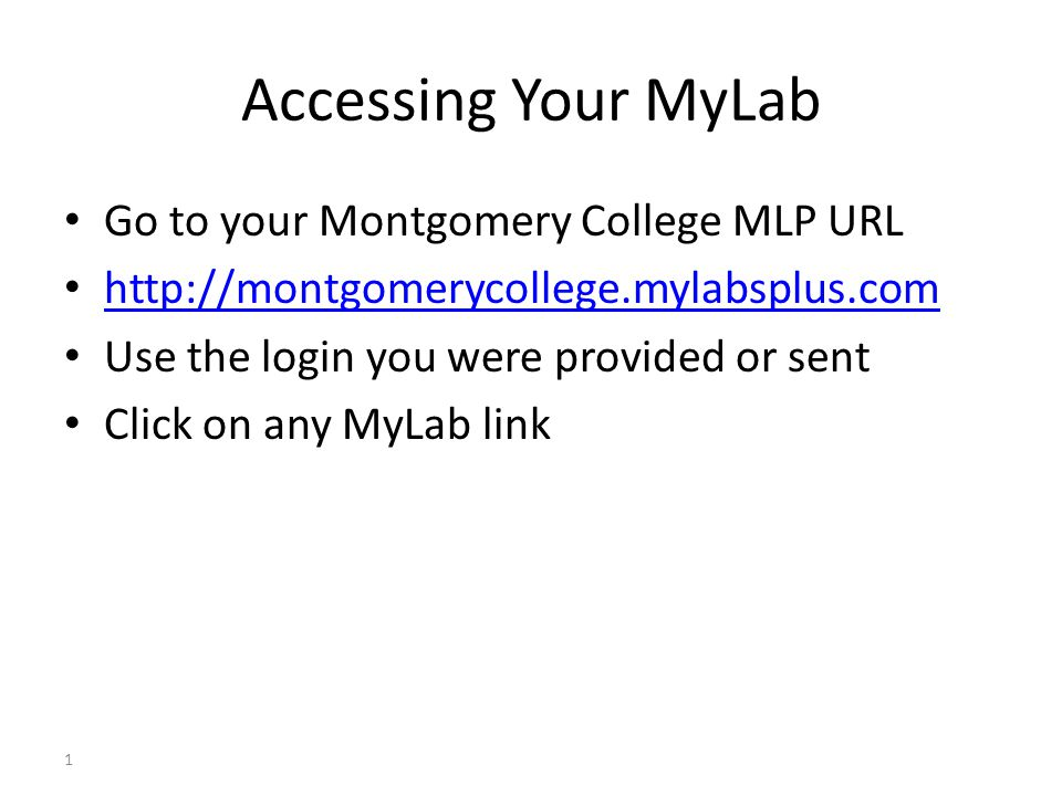 Accessing Your MyLab Go to your Montgomery College MLP URL