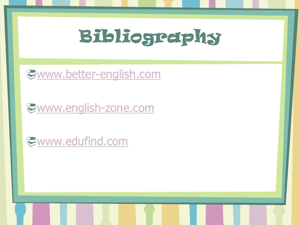 Bibliography www.better-english.com www.english-zone.com