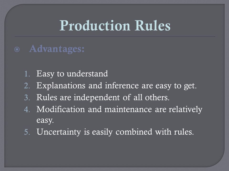 Production Rules Advantages: Easy to understand
