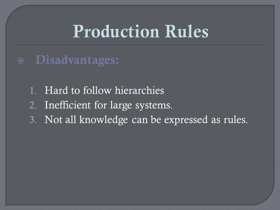 Production Rules Disadvantages: Hard to follow hierarchies