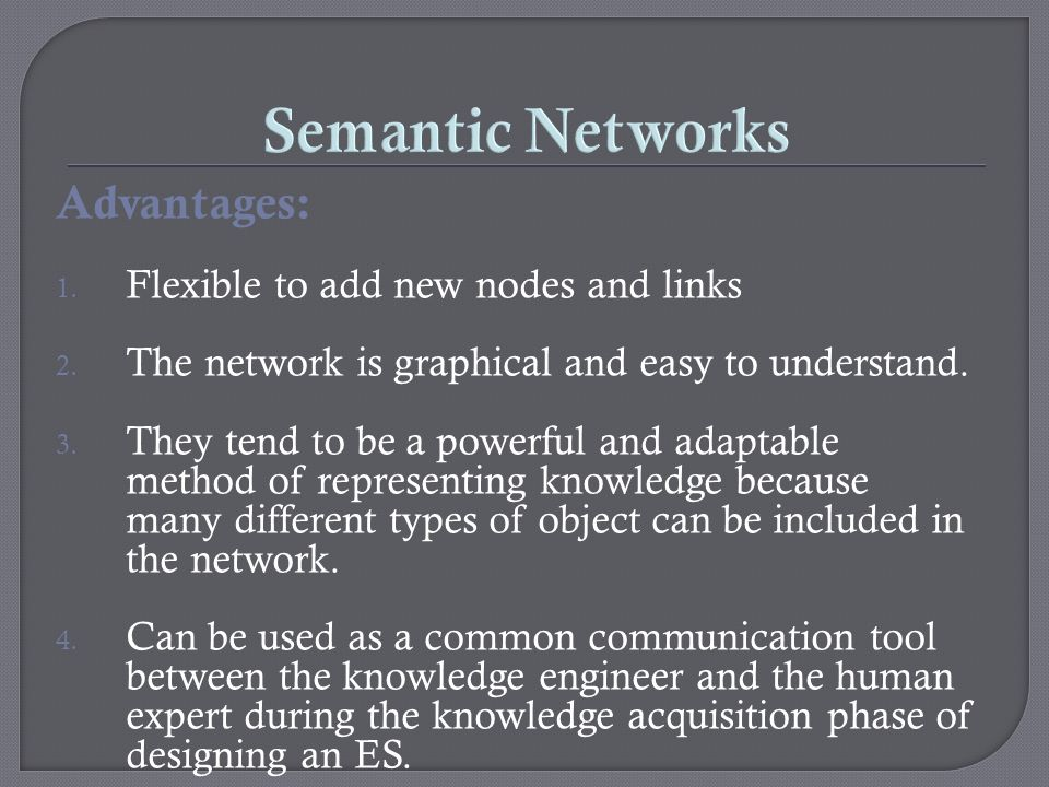 Semantic Networks Advantages: Flexible to add new nodes and links