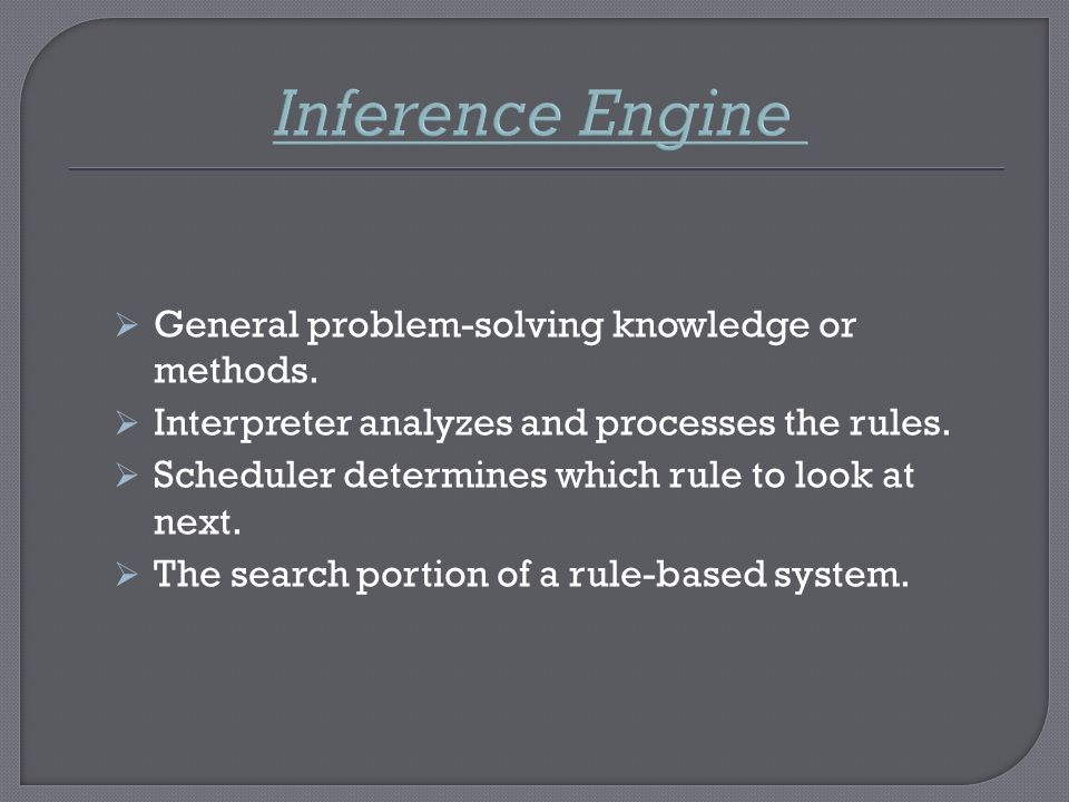 Inference Engine General problem-solving knowledge or methods.
