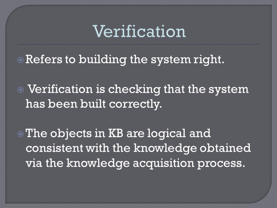 Verification Refers to building the system right.