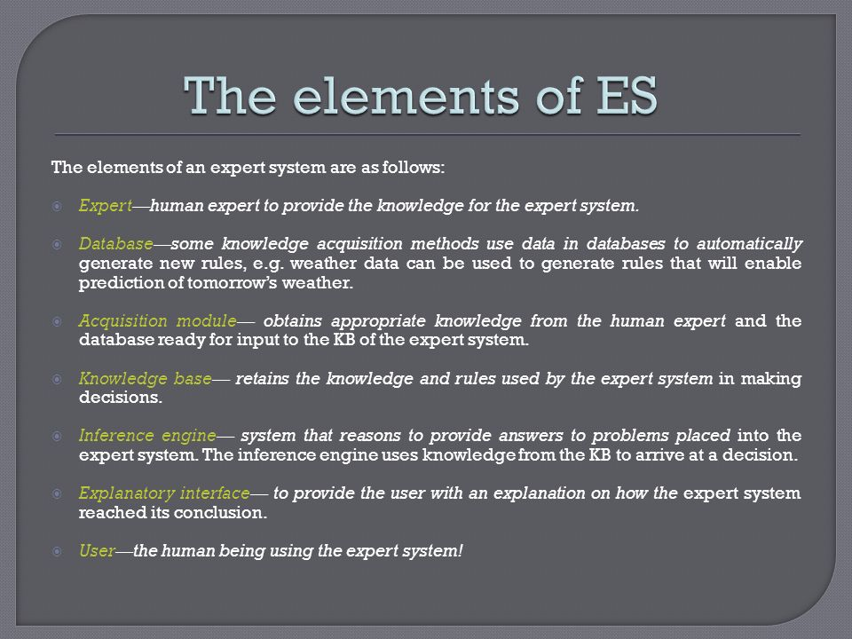 The elements of ES The elements of an expert system are as follows:
