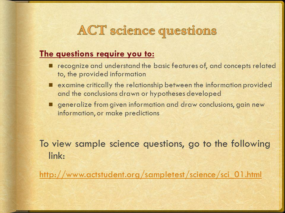 ACT science questions The questions require you to: