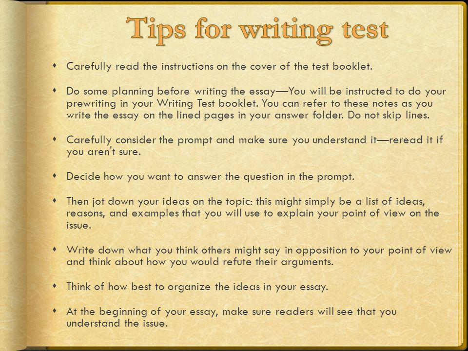 Tips for writing test Carefully read the instructions on the cover of the test booklet.