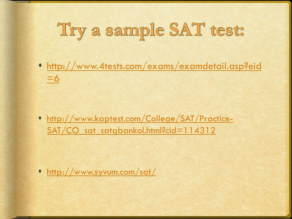 Try a sample SAT test: http://www.4tests.com/exams/examdetail.asp eid =6.