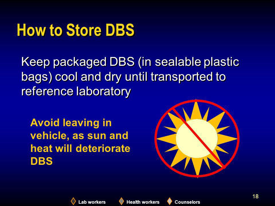2005 How to Store DBS. Keep packaged DBS (in sealable plastic bags) cool and dry until transported to reference laboratory.