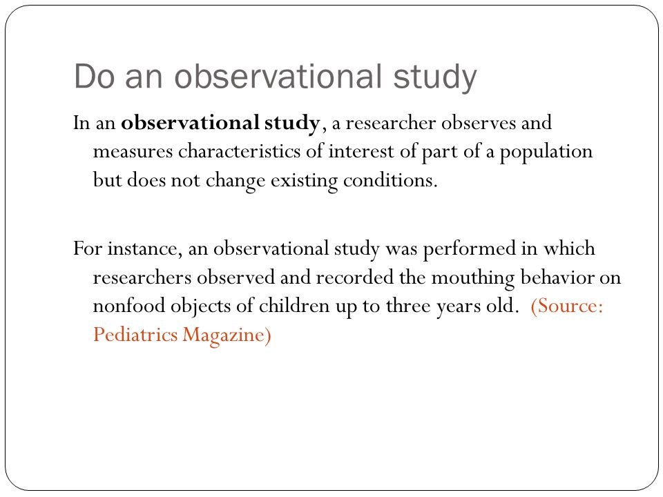 Do an observational study