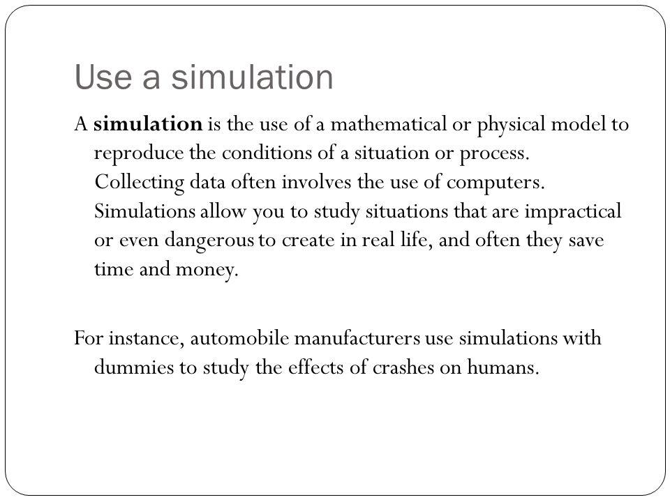 Use a simulation