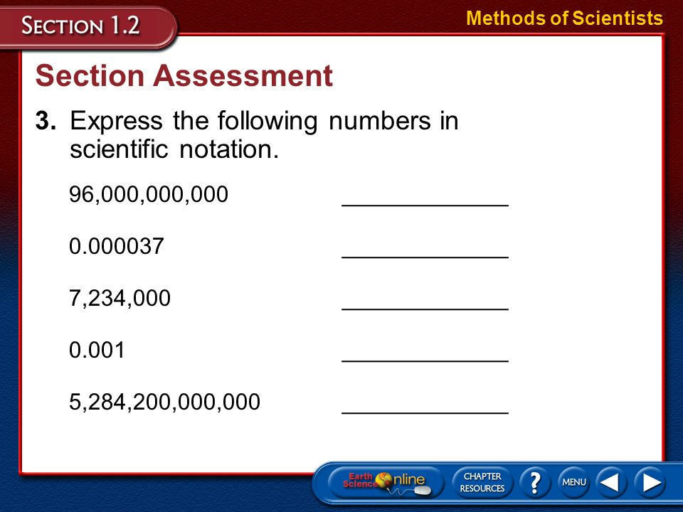Methods of ScientistsSection Assessment. 3. Express the following numbers in scientific notation. 96,000,000,000 _____________.