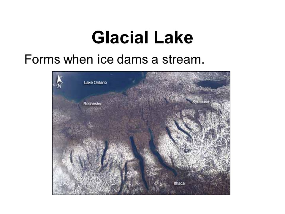 Glacial Lake Forms when ice dams a stream.