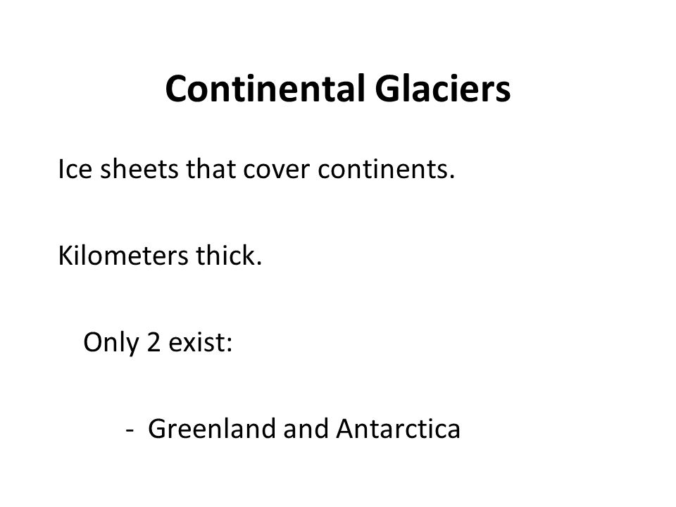 Continental Glaciers Ice sheets that cover continents.