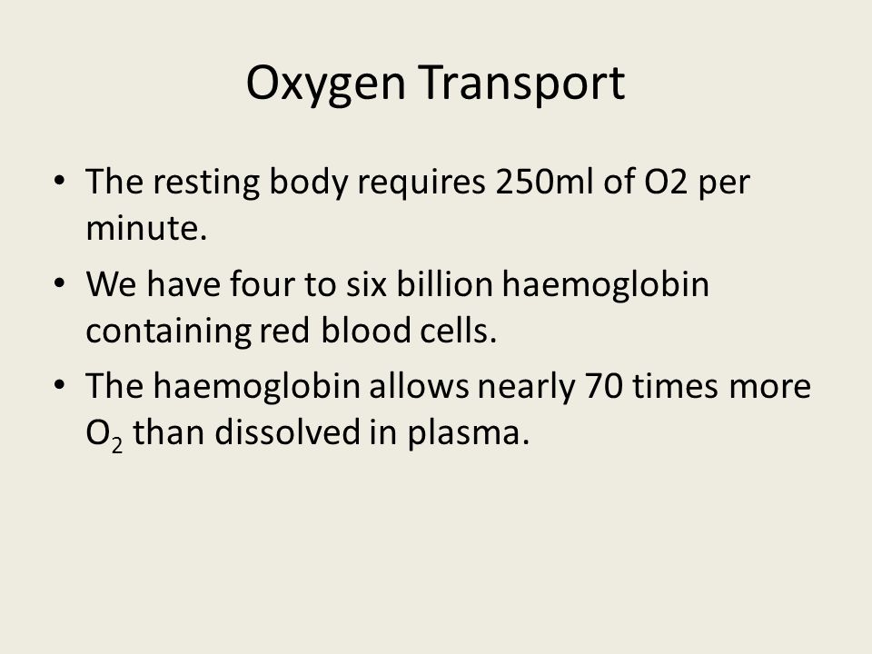 Oxygen Transport The resting body requires 250ml of O2 per minute.
