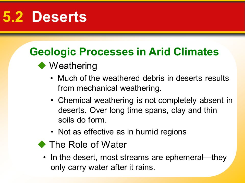 5.2 Deserts Geologic Processes in Arid Climates  Weathering