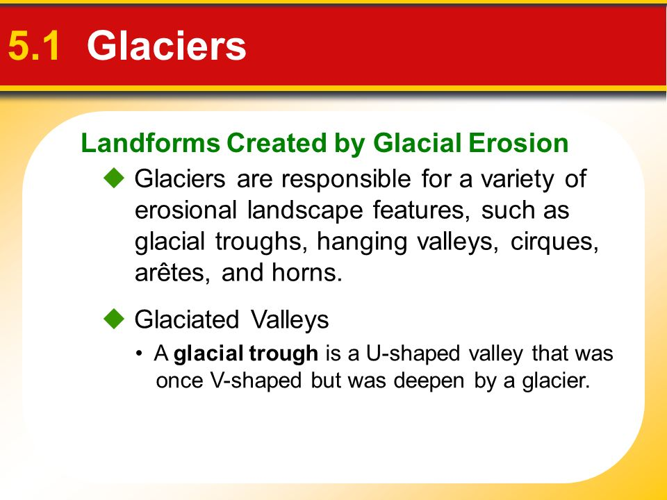 5.1 Glaciers Landforms Created by Glacial Erosion
