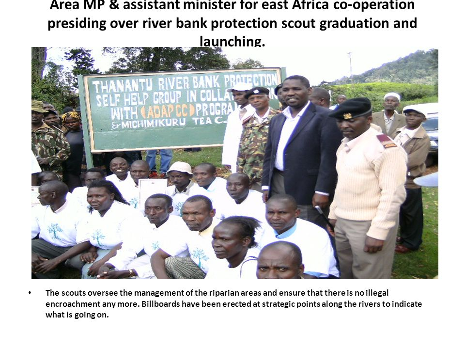 Area MP & assistant minister for east Africa co-operation presiding over river bank protection scout graduation and launching.
