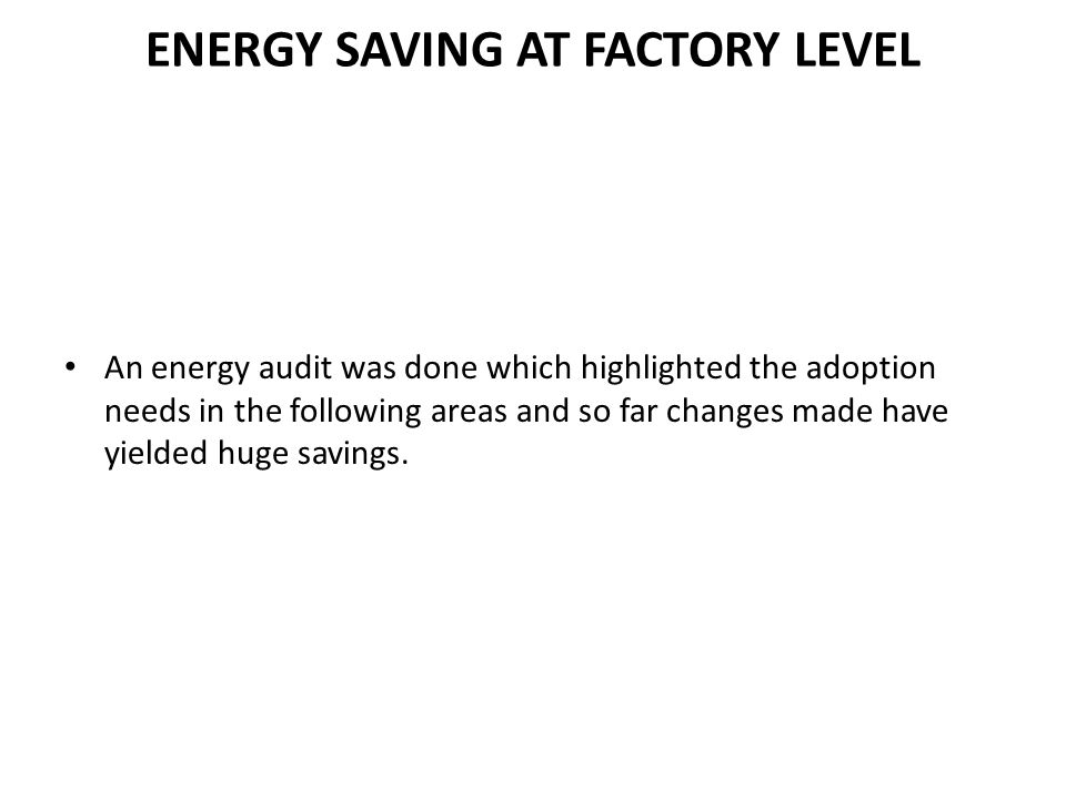 ENERGY SAVING AT FACTORY LEVEL