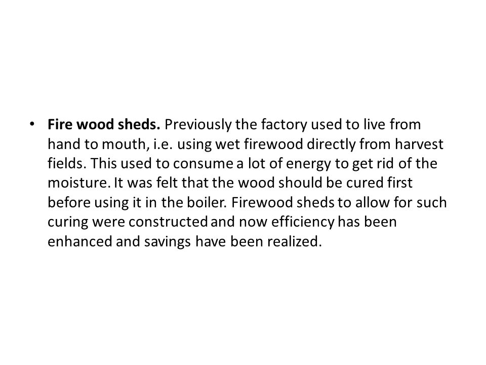 Fire wood sheds. Previously the factory used to live from hand to mouth, i.e.