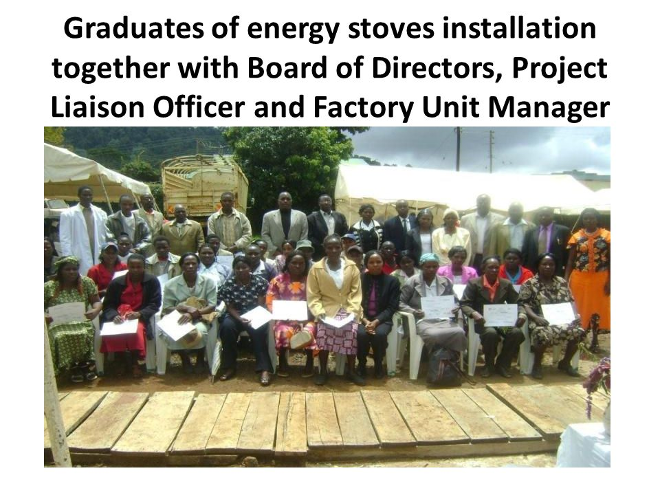 Graduates of energy stoves installation together with Board of Directors, Project Liaison Officer and Factory Unit Manager