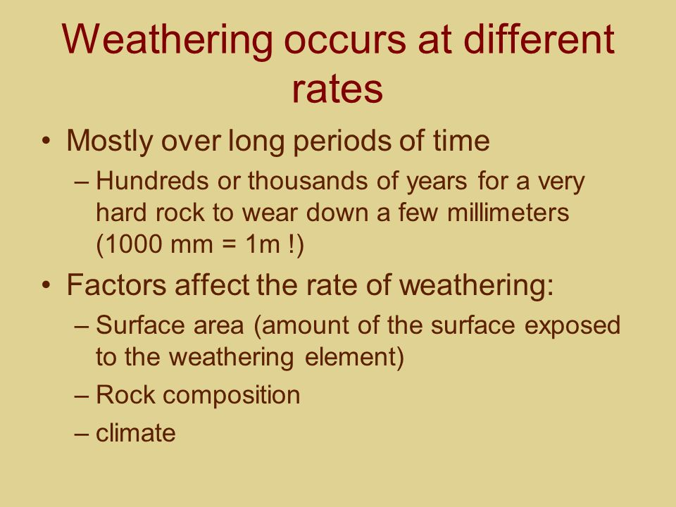 Weathering occurs at different rates