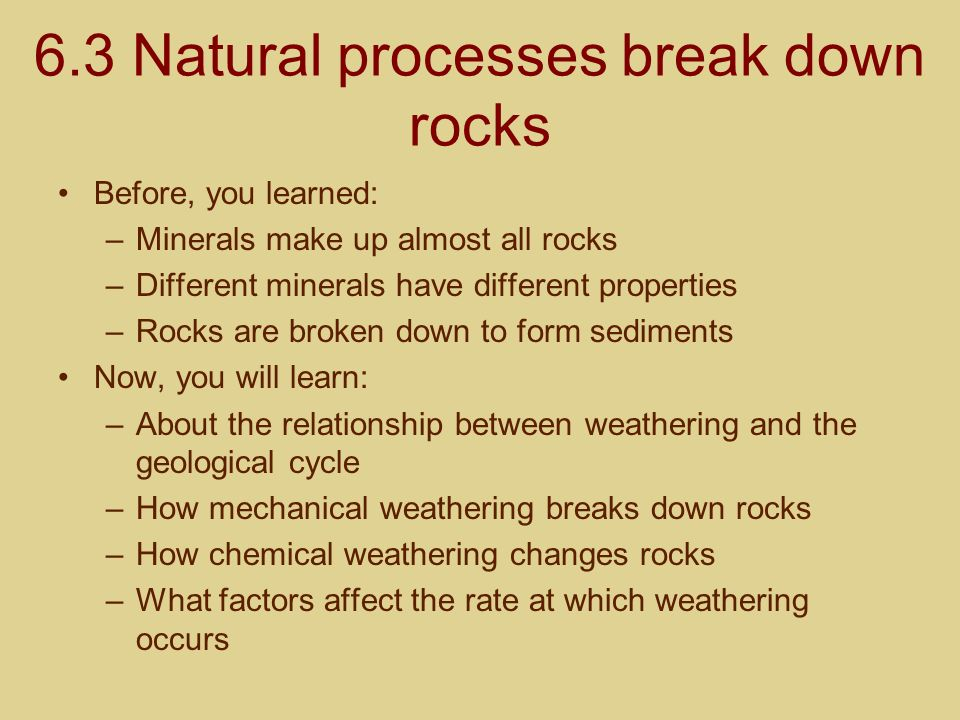 6.3 Natural processes break down rocks