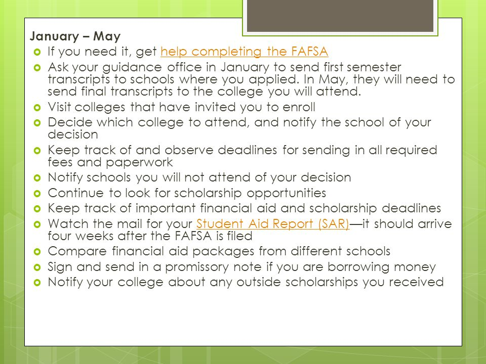 January – May If you need it, get help completing the FAFSA.