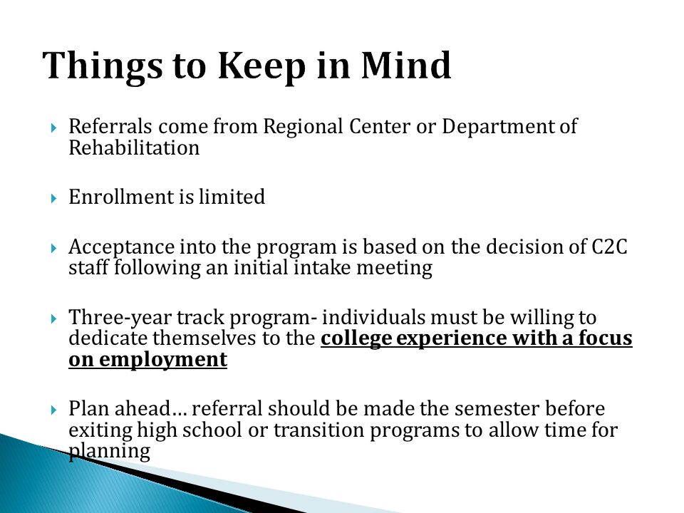Things to Keep in Mind Referrals come from Regional Center or Department of Rehabilitation. Enrollment is limited.