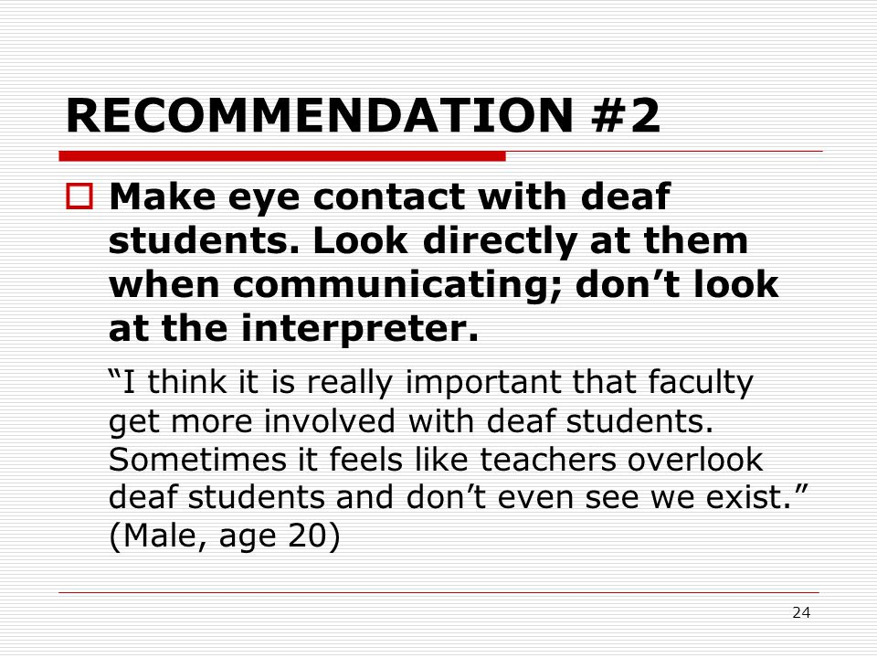 RECOMMENDATION #2 Make eye contact with deaf students. Look directly at them when communicating; don't look at the interpreter.
