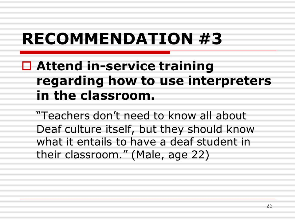 RECOMMENDATION #3 Attend in-service training regarding how to use interpreters in the classroom.